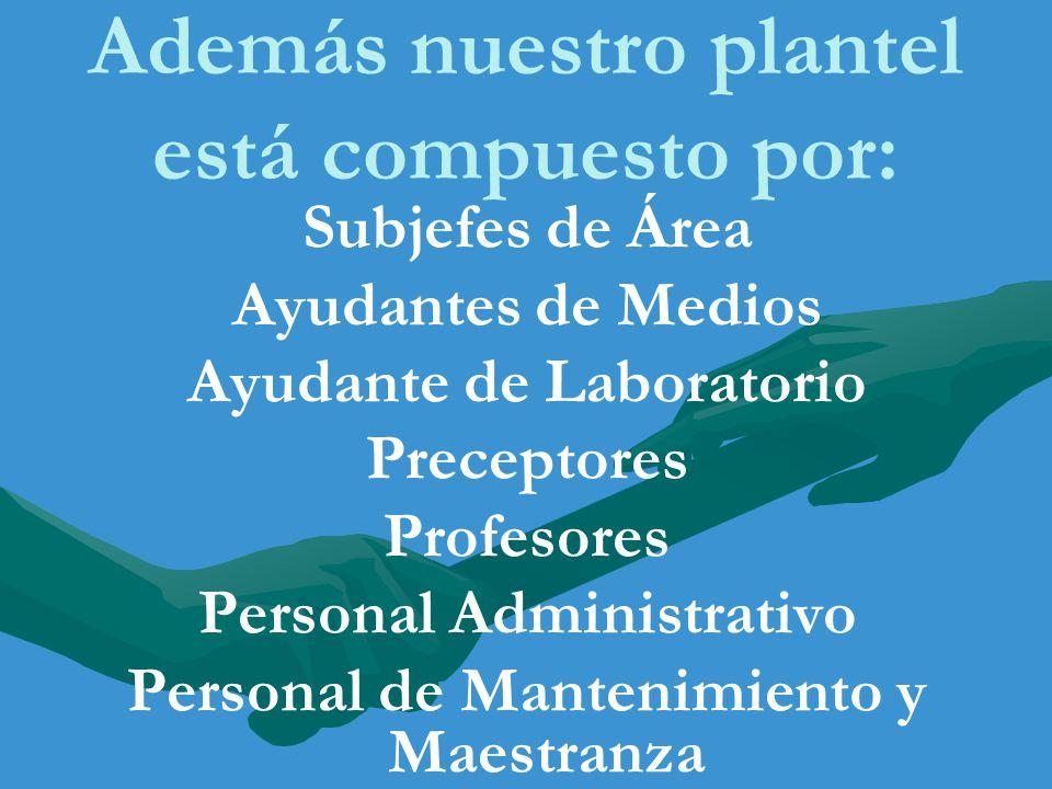 Además nuestro plantel está compuesto por: Subjefes de Área Ayudantes de Medios Ayudante de Laboratorio Preceptores Profesores Personal Administrativo