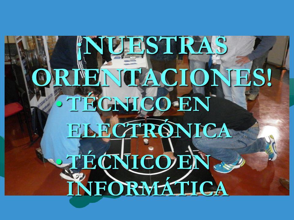 ¡NUESTRAS ORIENTACIONES! TÉCNICO EN ELECTRÓNICATÉCNICO EN ELECTRÓNICA TÉCNICO EN INFORMÁTICATÉCNICO EN INFORMÁTICA
