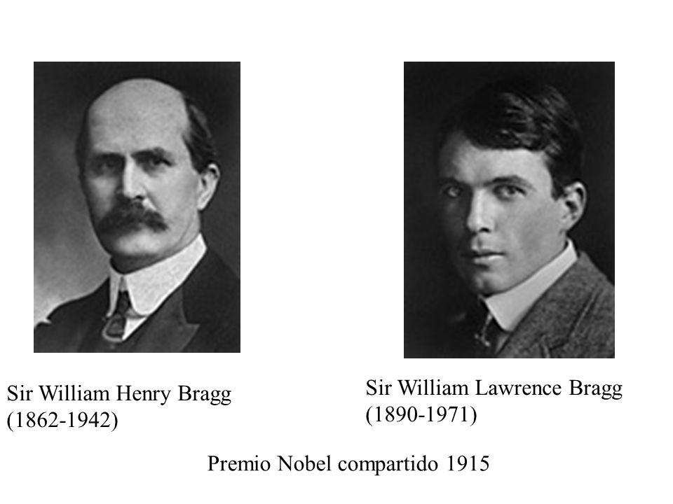 Sir William Henry Bragg (1862-1942) Sir William Lawrence Bragg (1890-1971) Premio Nobel compartido 1915