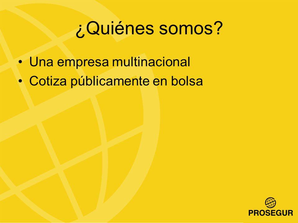 ¿Quiénes somos? Una empresa multinacional Cotiza públicamente en bolsa