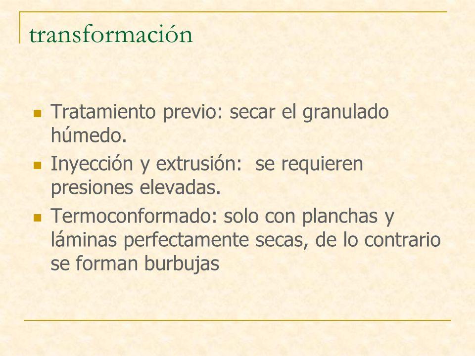 transformación Tratamiento previo: secar el granulado húmedo. Inyección y extrusión: se requieren presiones elevadas. Termoconformado: solo con planch