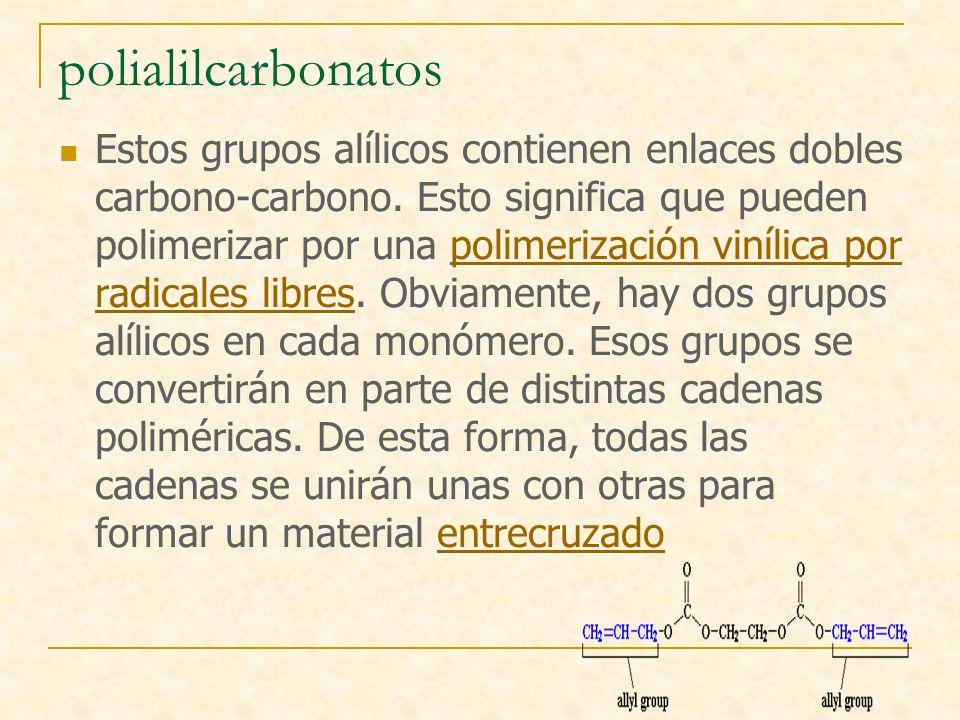 polialilcarbonatos Estos grupos alílicos contienen enlaces dobles carbono-carbono. Esto significa que pueden polimerizar por una polimerización viníli