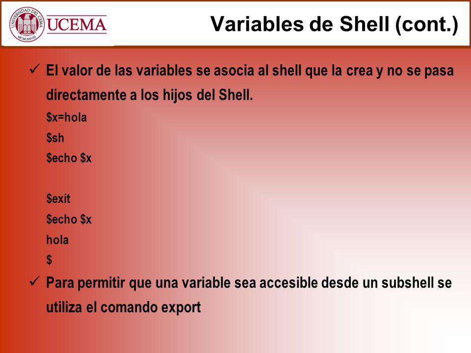 Variables de Shell (cont.) El valor de las variables se asocia al shell que la crea y no se pasa directamente a los hijos del Shell.