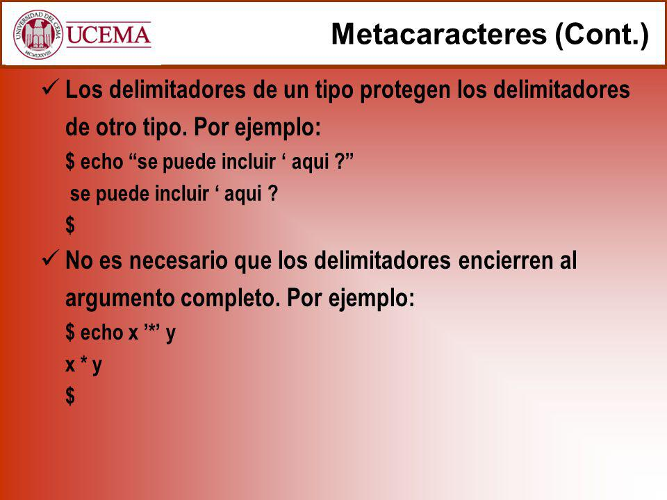 Metacaracteres (Cont.) Los delimitadores de un tipo protegen los delimitadores de otro tipo.
