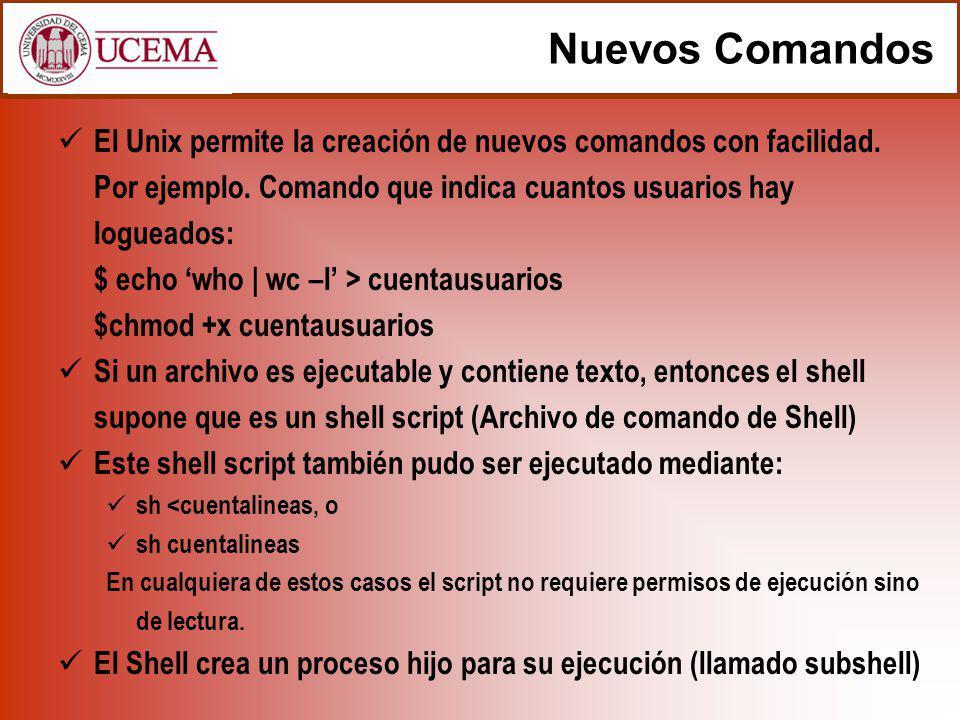 Nuevos Comandos El Unix permite la creación de nuevos comandos con facilidad.