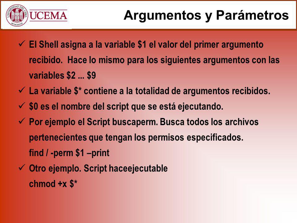 Argumentos y Parámetros El Shell asigna a la variable $1 el valor del primer argumento recibido.