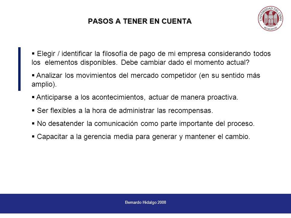 Bernardo Hidalgo 2008 PASOS A TENER EN CUENTA Elegir / identificar la filosofía de pago de mi empresa considerando todos los elementos disponibles.