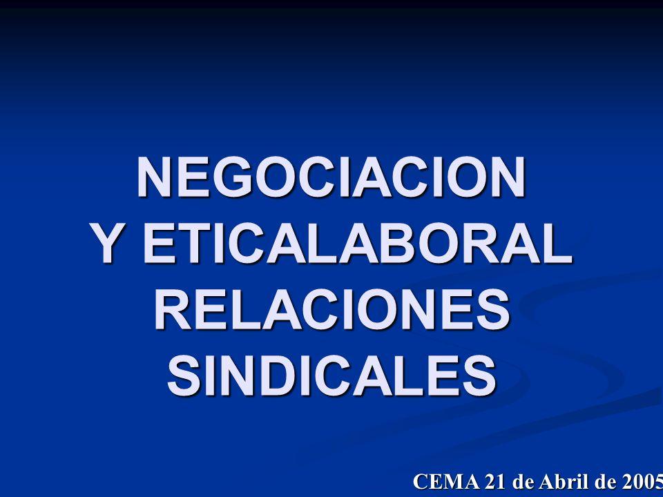 NEGOCIACION Y ETICALABORAL RELACIONES SINDICALES CEMA 21 de Abril de 2005