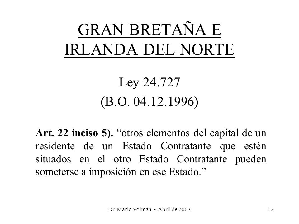 Dr. Mario Volman - Abril de 200312 GRAN BRETAÑA E IRLANDA DEL NORTE Ley 24.727 (B.O.