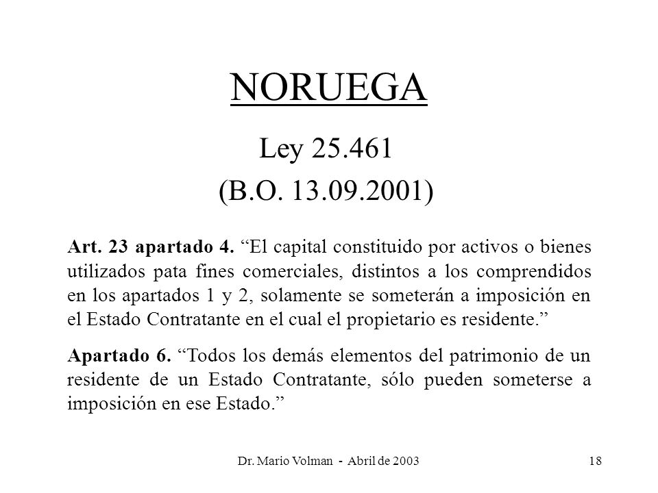 Dr. Mario Volman - Abril de 200318 NORUEGA Ley 25.461 (B.O.