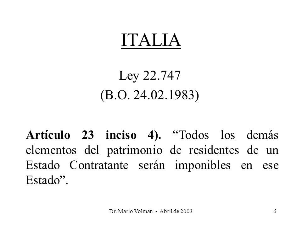 Dr. Mario Volman - Abril de 20036 ITALIA Ley 22.747 (B.O.
