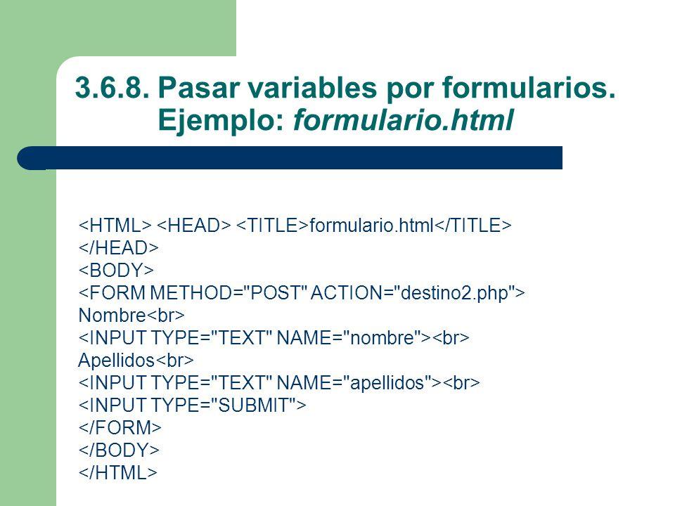 3.6.8. Pasar variables por formularios. Ejemplo: formulario.html formulario.html Nombre Apellidos
