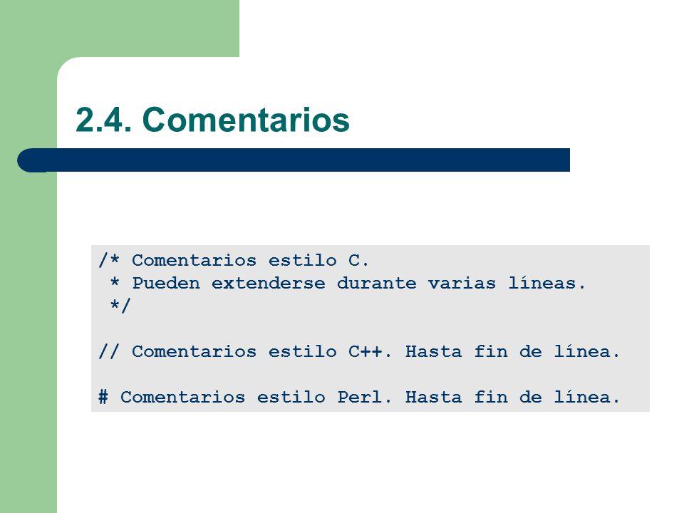 2.4.Comentarios /* Comentarios estilo C. * Pueden extenderse durante varias líneas.