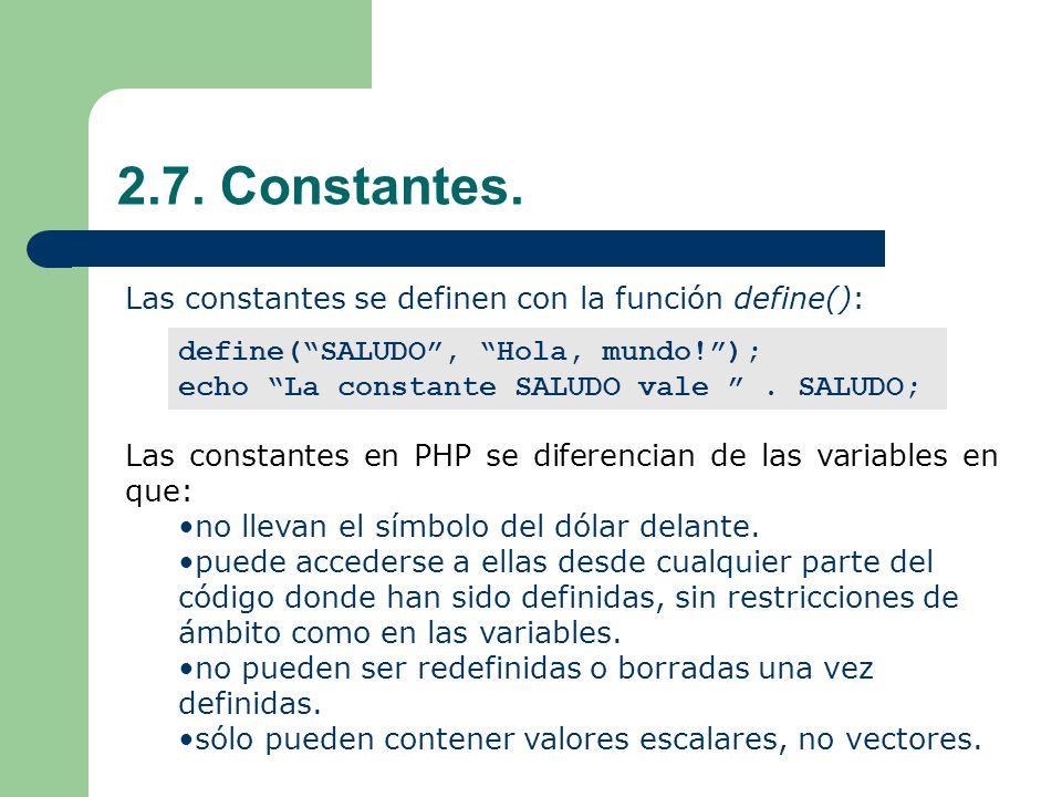 2.7.Constantes. define(SALUDO, Hola, mundo!); echo La constante SALUDO vale.