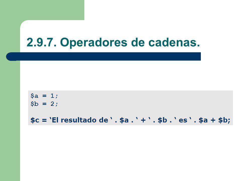 2.9.7. Operadores de cadenas. $a = 1; $b = 2; $c = El resultado de. $a. +. $b. es. $a + $b;