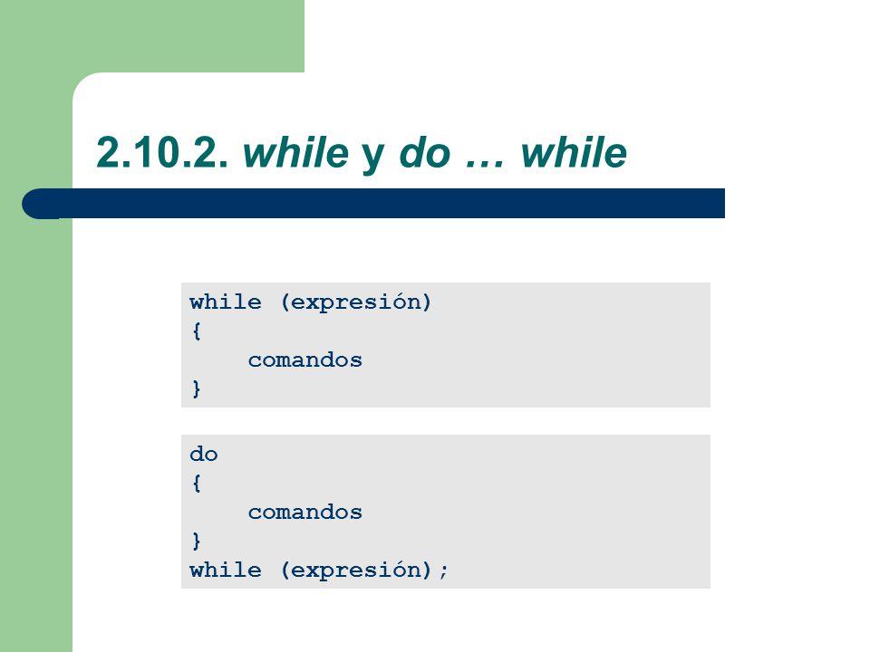 2.10.2. while y do … while while (expresión) { comandos } do { comandos } while (expresión);