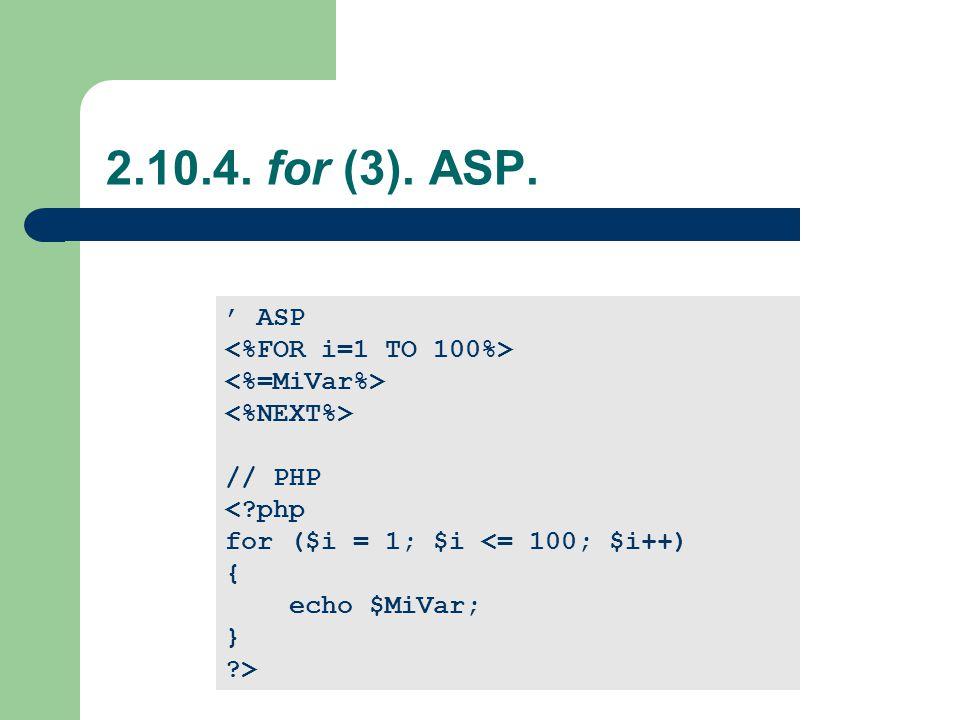2.10.4. for (3). ASP. ASP // PHP <?php for ($i = 1; $i <= 100; $i++) { echo $MiVar; } ?>