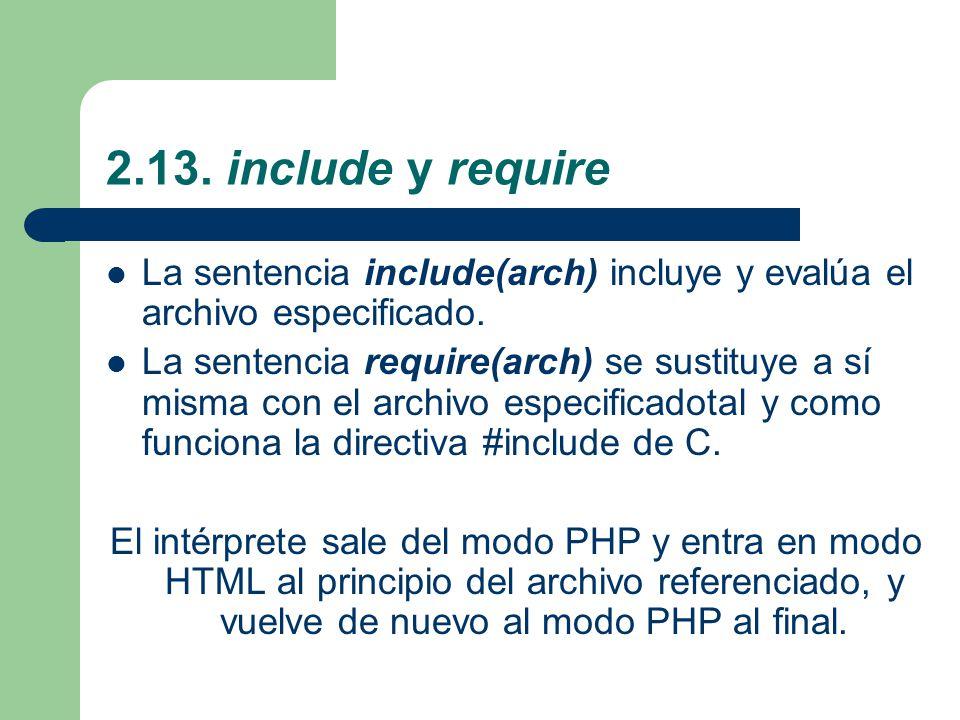 2.13.include y require La sentencia include(arch) incluye y evalúa el archivo especificado.