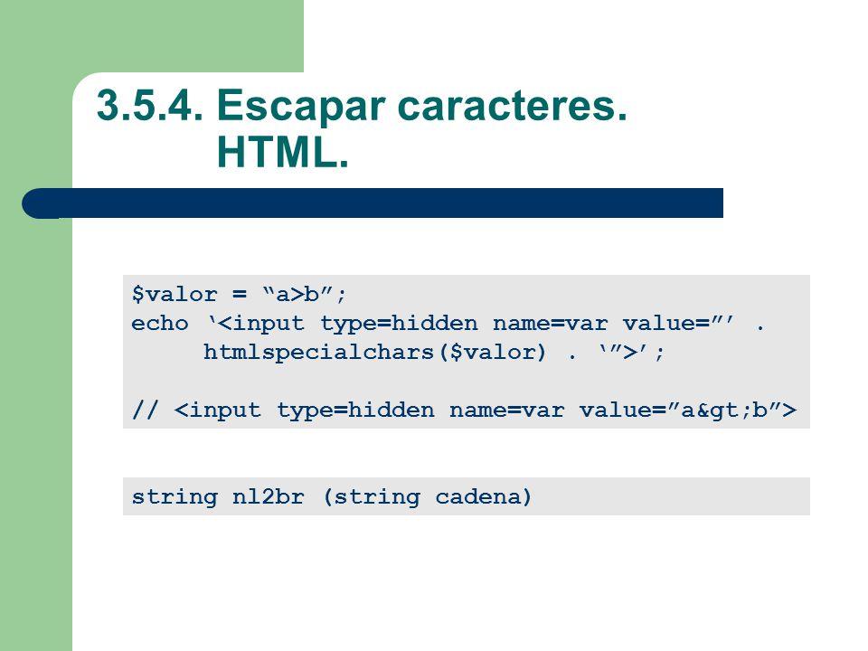 3.5.4.Escapar caracteres. HTML. $valor = a>b; echo <input type=hidden name=var value=.