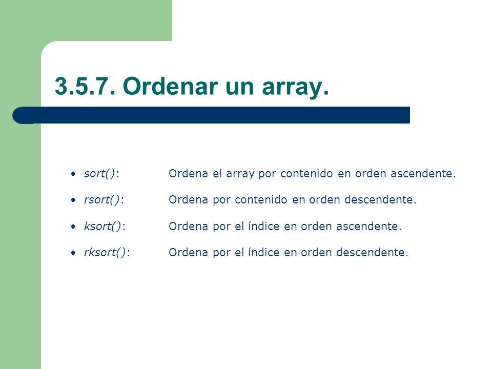 3.5.7.Ordenar un array. sort(): Ordena el array por contenido en orden ascendente.