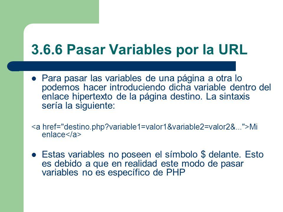 3.6.6 Pasar Variables por la URL Para pasar las variables de una página a otra lo podemos hacer introduciendo dicha variable dentro del enlace hipertexto de la página destino.