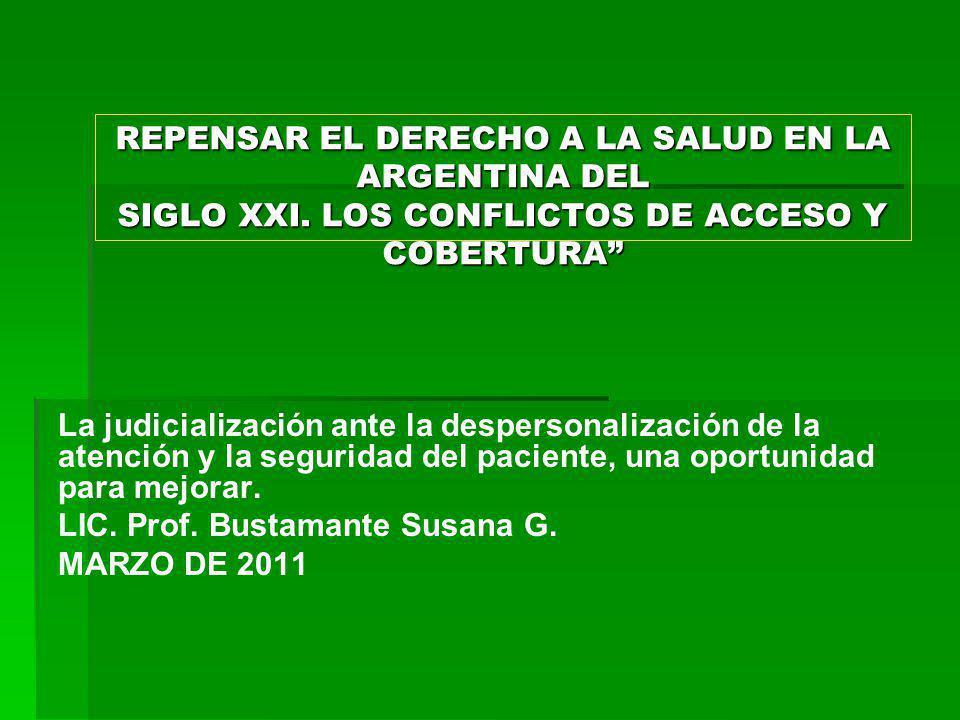 REPENSAR EL DERECHO A LA SALUD EN LA ARGENTINA DEL SIGLO XXI. LOS CONFLICTOS DE ACCESO Y COBERTURA La judicialización ante la despersonalización de la