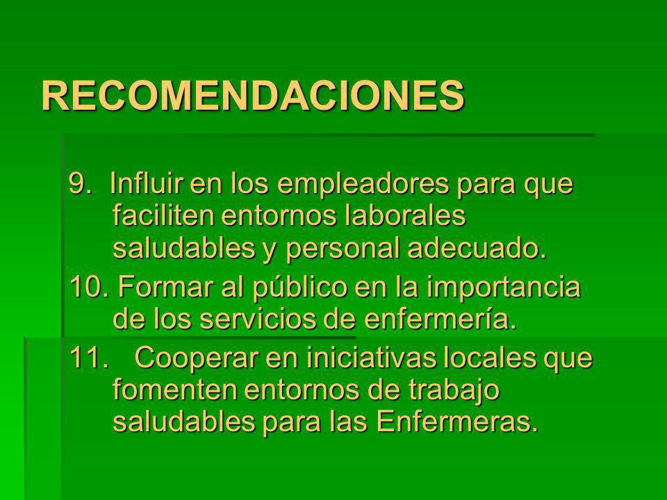 RECOMENDACIONESRECOMENDACIONES 9. Influir en los empleadores para que faciliten entornos laborales saludables y personal adecuado. 10. Formar al públi