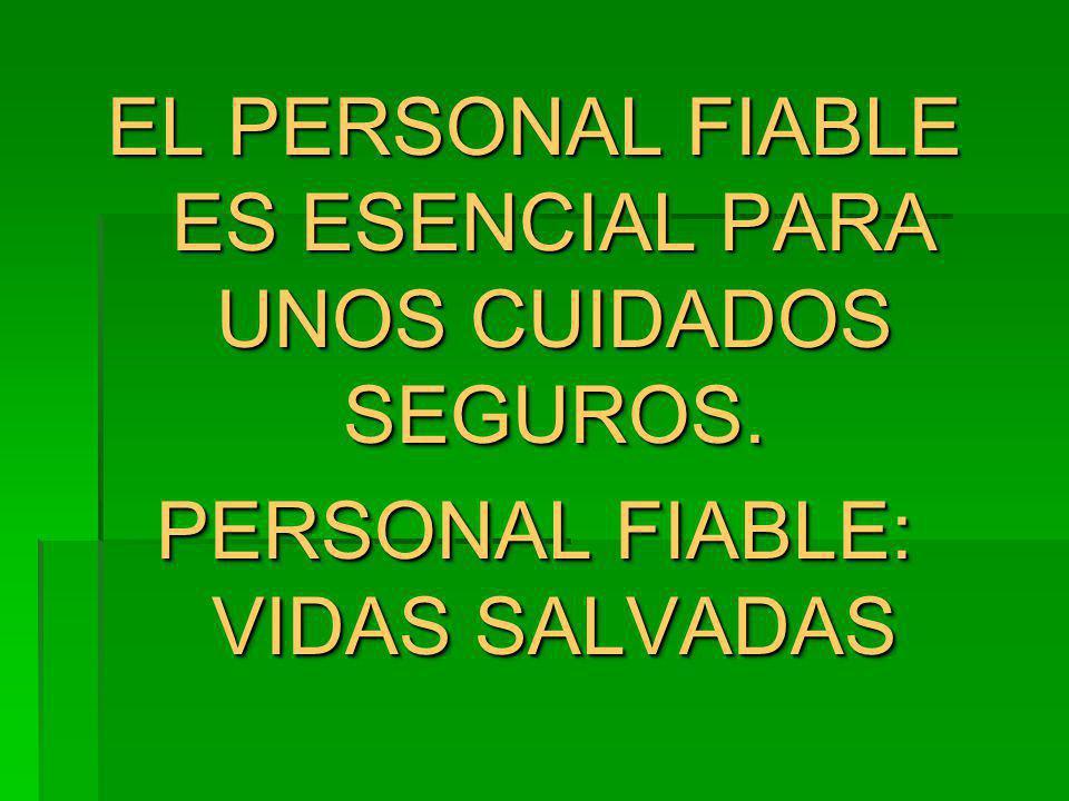 EL PERSONAL FIABLE ES ESENCIAL PARA UNOS CUIDADOS SEGUROS. PERSONAL FIABLE: VIDAS SALVADAS EL PERSONAL FIABLE ES ESENCIAL PARA UNOS CUIDADOS SEGUROS.
