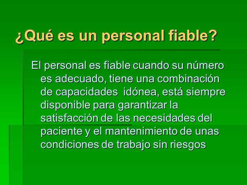 ¿Qué es un personal fiable? El personal es fiable cuando su número es adecuado, tiene una combinación de capacidades idónea, está siempre disponible p