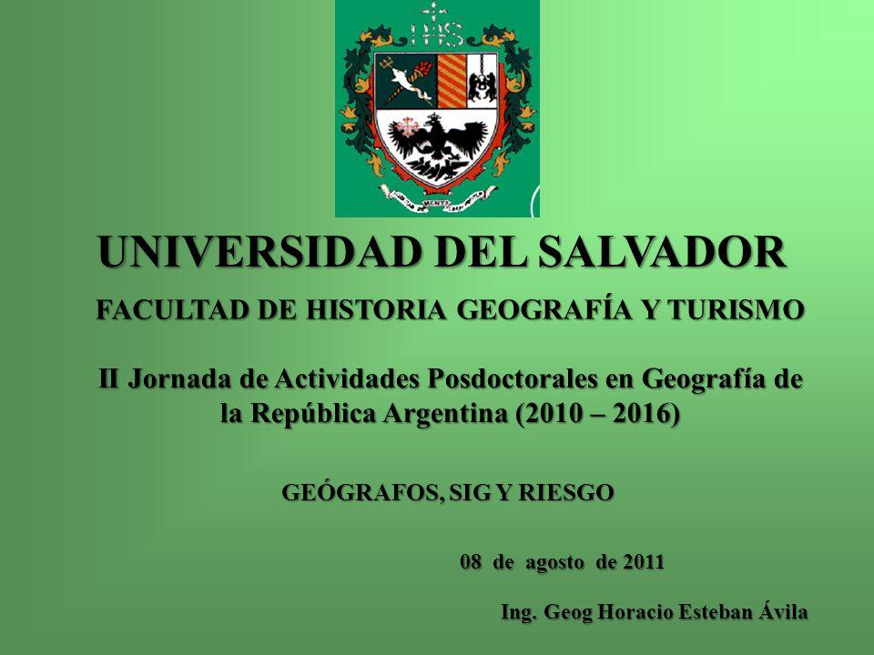 UNIVERSIDAD DEL SALVADOR FACULTAD DE HISTORIA GEOGRAFÍA Y TURISMO GEÓGRAFOS, SIG Y RIESGO II Jornada de Actividades Posdoctorales en Geografía de la R