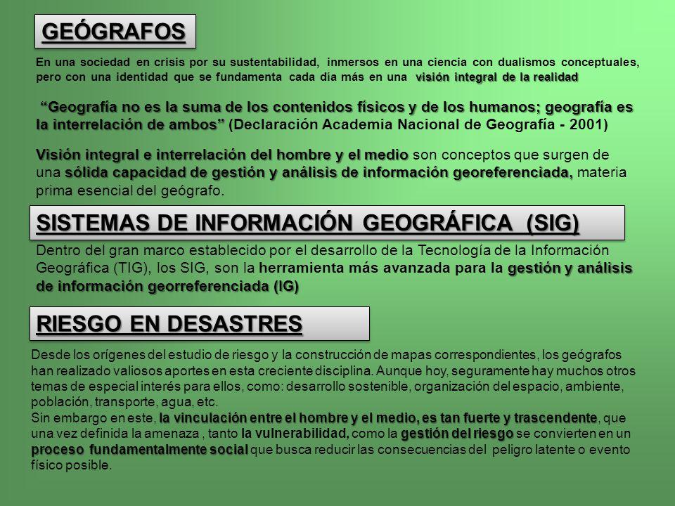 SISTEMAS DE INFORMACIÓN GEOGRÁFICA (SIG) GEÓGRAFOSGEÓGRAFOS Visión integral e interrelación del hombre y el medio sólida capacidad de gestión y anális