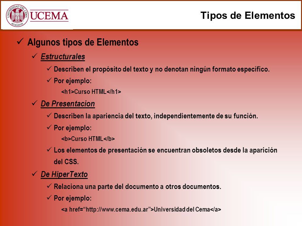 Tipos de Elementos Algunos tipos de Elementos Estructurales Describen el propósito del texto y no denotan ningún formato específico. Por ejemplo: Curs