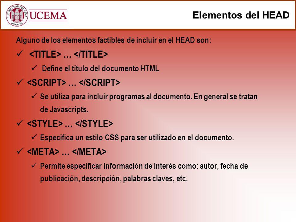 Elementos del HEAD Alguno de los elementos factibles de incluir en el HEAD son: … Define el título del documento HTML … Se utiliza para incluir progra