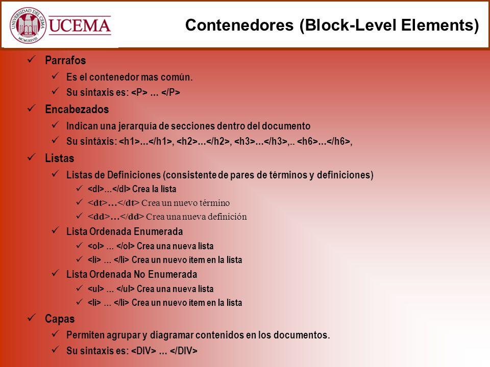 Contenedores (Block-Level Elements) Parrafos Es el contenedor mas común. Su sintaxis es: … Encabezados Indican una jerarquía de secciones dentro del d