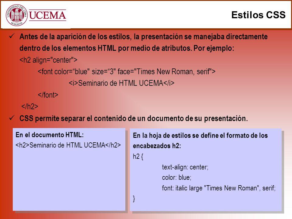 Estilos CSS Antes de la aparición de los estilos, la presentación se manejaba directamente dentro de los elementos HTML por medio de atributos. Por ej