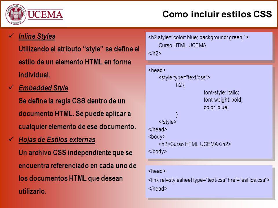 Como incluir estilos CSS Inline Styles Utilizando el atributo style se define el estilo de un elemento HTML en forma individual. Embedded Style Se def