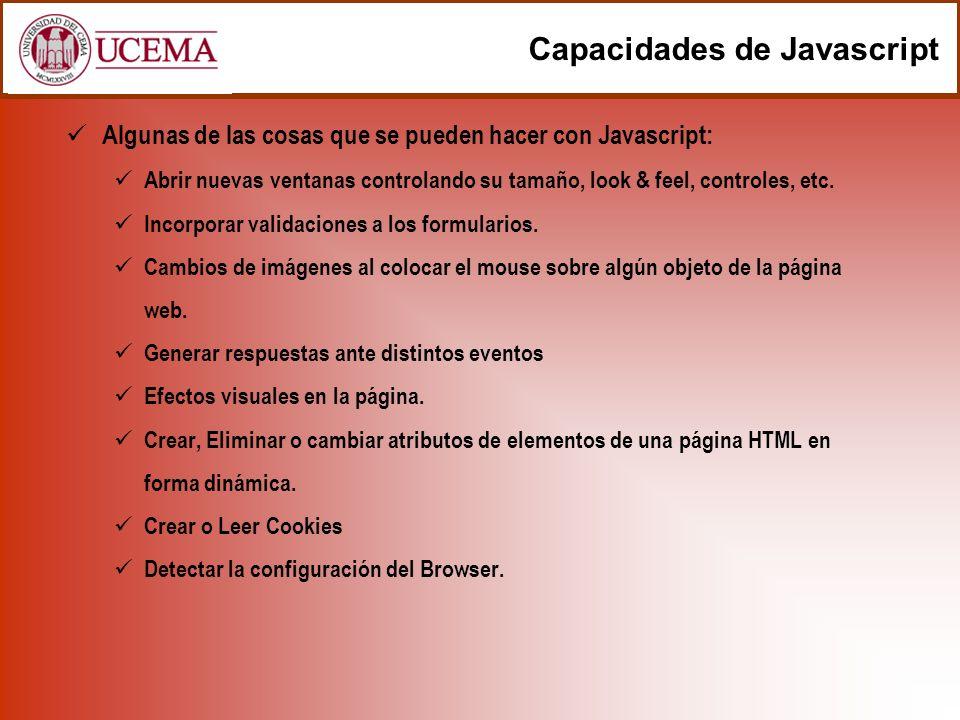 Capacidades de Javascript Algunas de las cosas que se pueden hacer con Javascript: Abrir nuevas ventanas controlando su tamaño, look & feel, controles