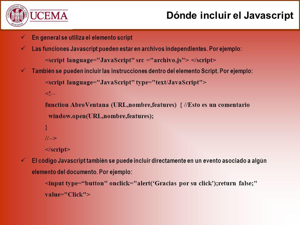 Dónde incluir el Javascript En general se utiliza el elemento script Las funciones Javascript pueden estar en archivos independientes. Por ejemplo: Ta