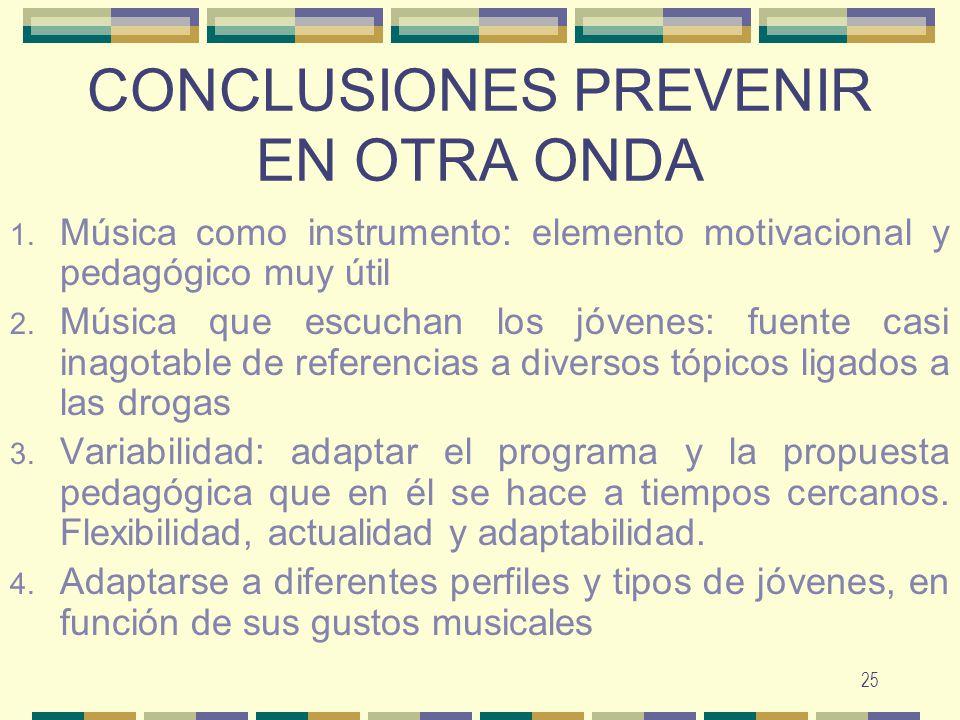 25 CONCLUSIONES PREVENIR EN OTRA ONDA 1. Música como instrumento: elemento motivacional y pedagógico muy útil 2. Música que escuchan los jóvenes: fuen