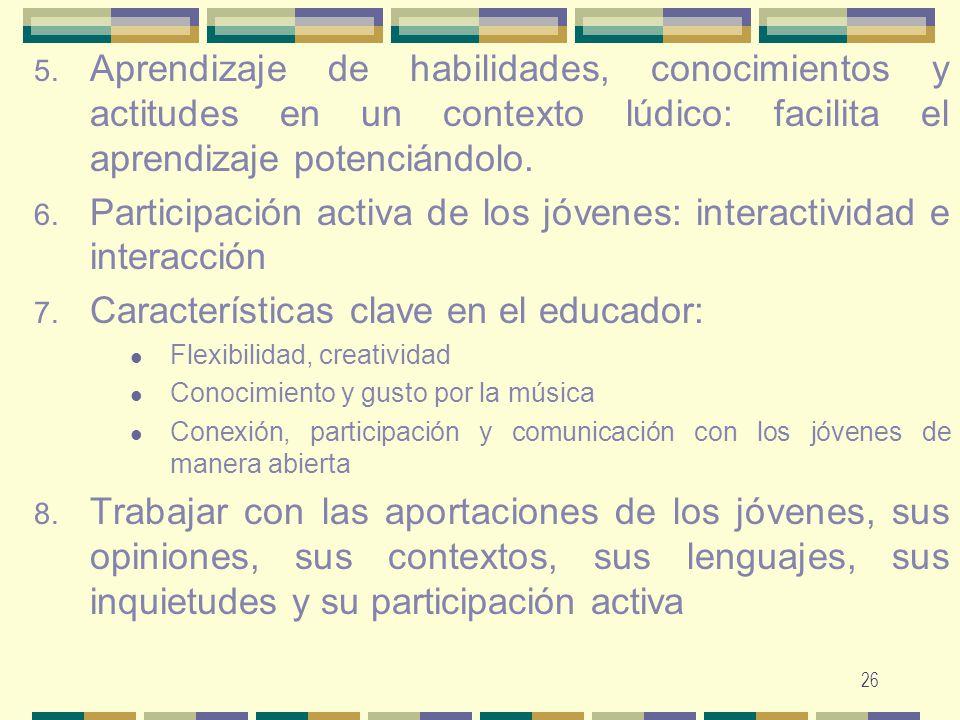 26 5. Aprendizaje de habilidades, conocimientos y actitudes en un contexto lúdico: facilita el aprendizaje potenciándolo. 6. Participación activa de l