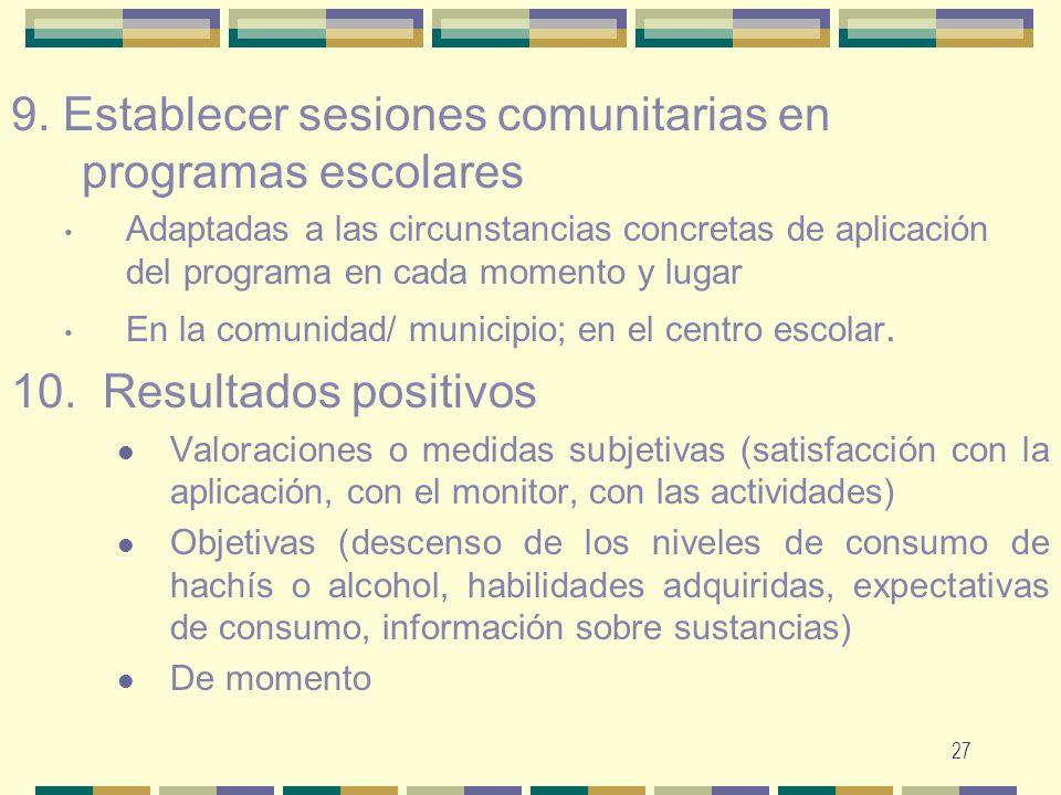 27 9. Establecer sesiones comunitarias en programas escolares Adaptadas a las circunstancias concretas de aplicación del programa en cada momento y lu