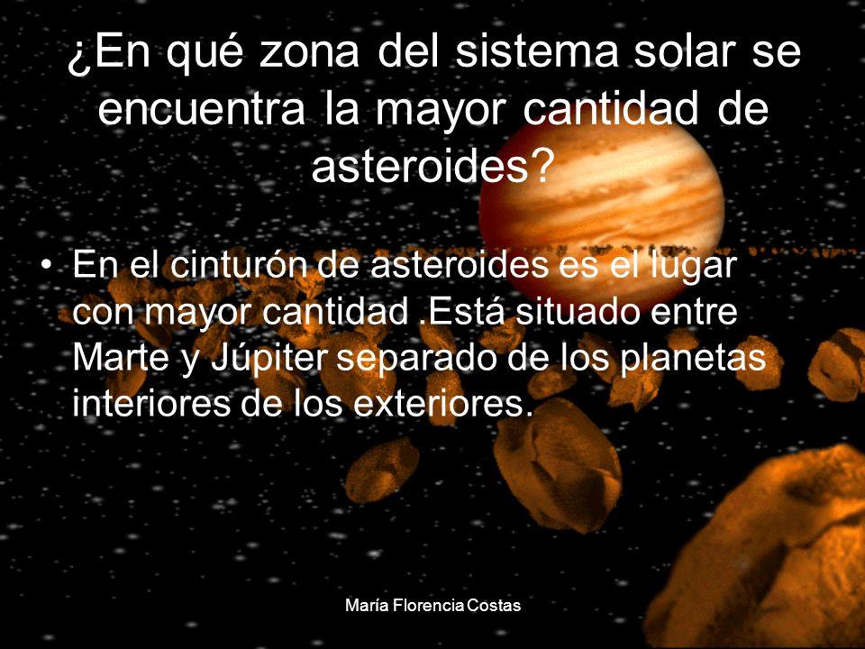 María Florencia Costas ¿En qué zona del sistema solar se encuentra la mayor cantidad de asteroides? En el cinturón de asteroides es el lugar con mayor