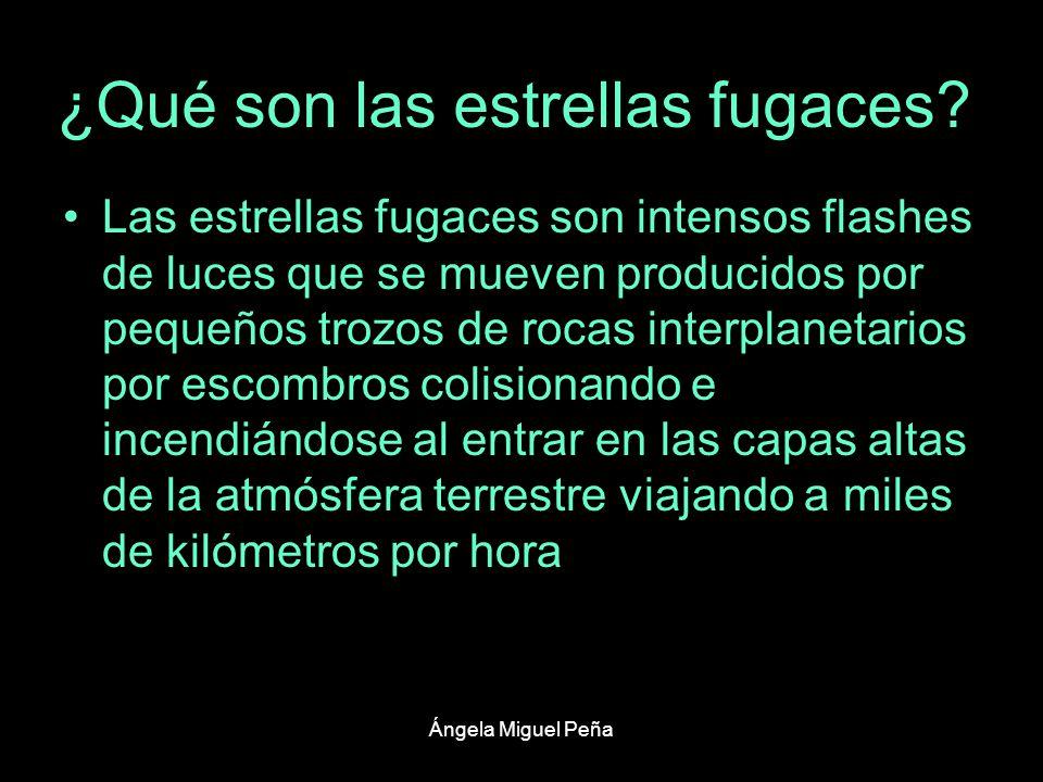 Ángela Miguel Peña ¿Qué son las estrellas fugaces? Las estrellas fugaces son intensos flashes de luces que se mueven producidos por pequeños trozos de