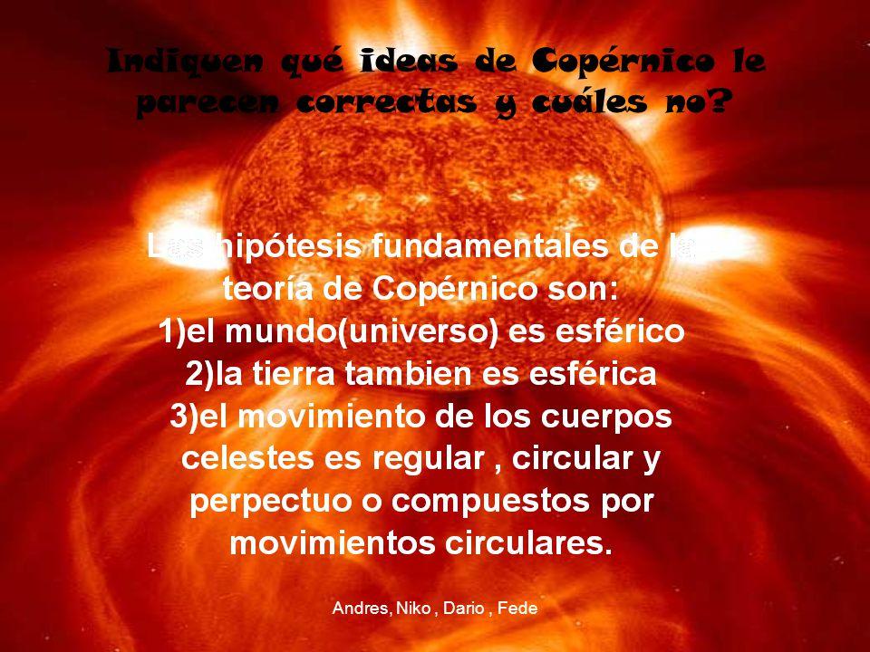 Andres, Niko, Dario, Fede Indiquen qué ideas de Copérnico le parecen correctas y cuáles no?