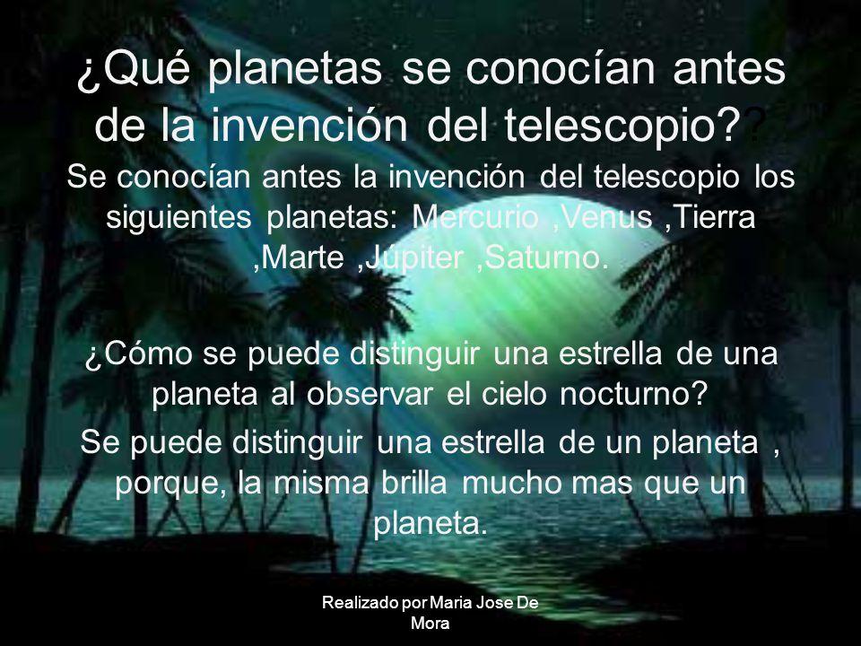 Realizado por Maria Jose De Mora ¿Qué planetas se conocían antes de la invención del telescopio?? Se conocían antes la invención del telescopio los si