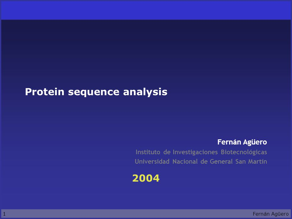 1Fernán Agüero 2004 Fernán Agüero Instituto de Investigaciones Biotecnológicas Universidad Nacional de General San Martín Protein sequence analysis