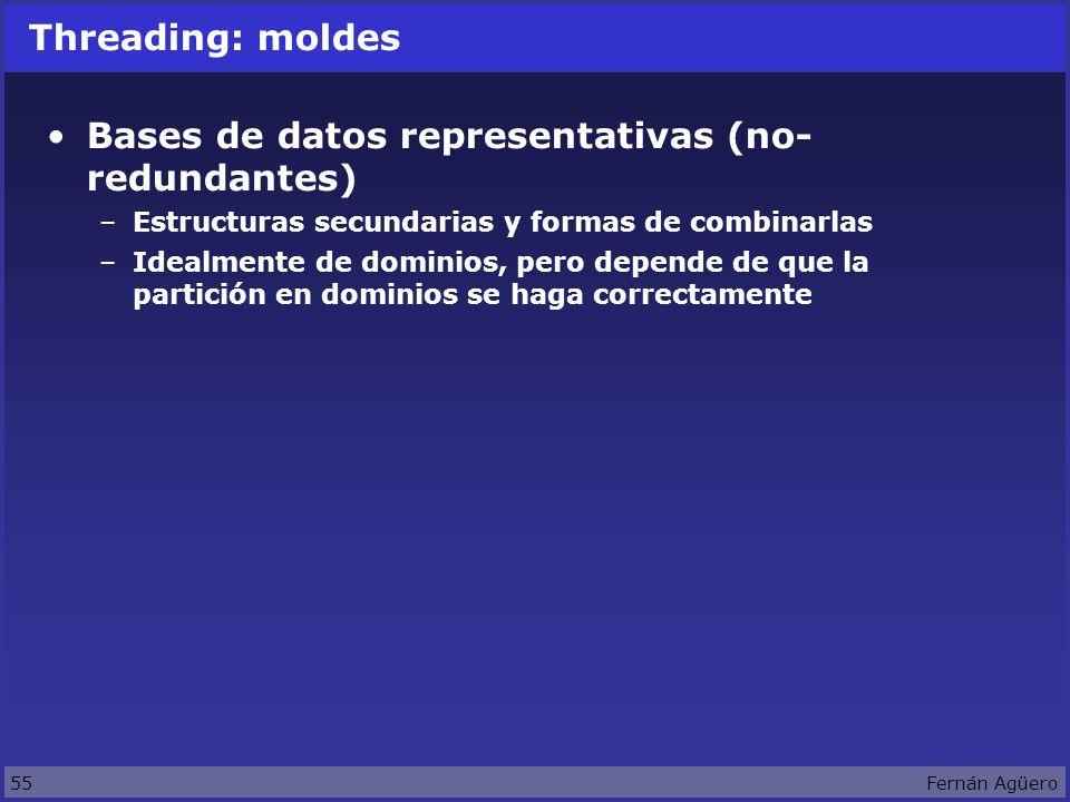 55Fernán Agüero Threading: moldes Bases de datos representativas (no- redundantes) –Estructuras secundarias y formas de combinarlas –Idealmente de dominios, pero depende de que la partición en dominios se haga correctamente