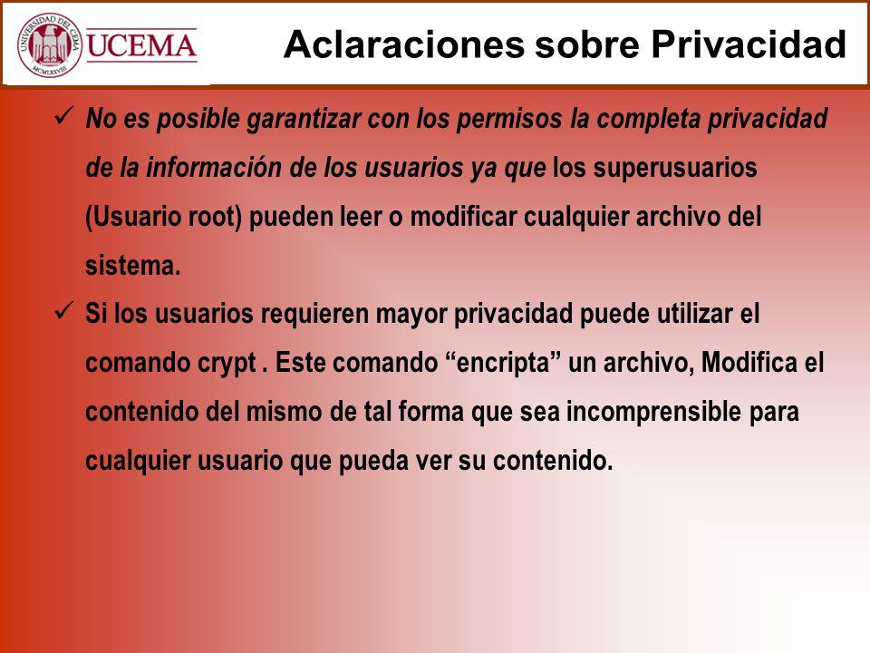 Aclaraciones sobre Privacidad No es posible garantizar con los permisos la completa privacidad de la información de los usuarios ya que los superusuar