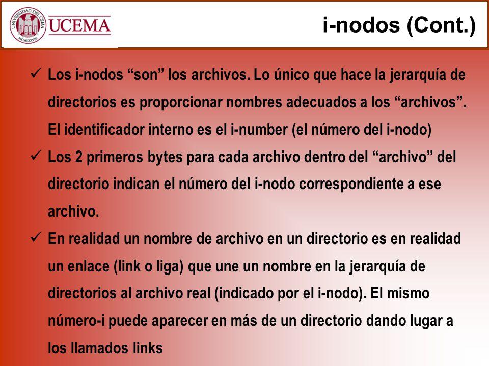 i-nodos (Cont.) Los i-nodos son los archivos. Lo único que hace la jerarquía de directorios es proporcionar nombres adecuados a los archivos. El ident