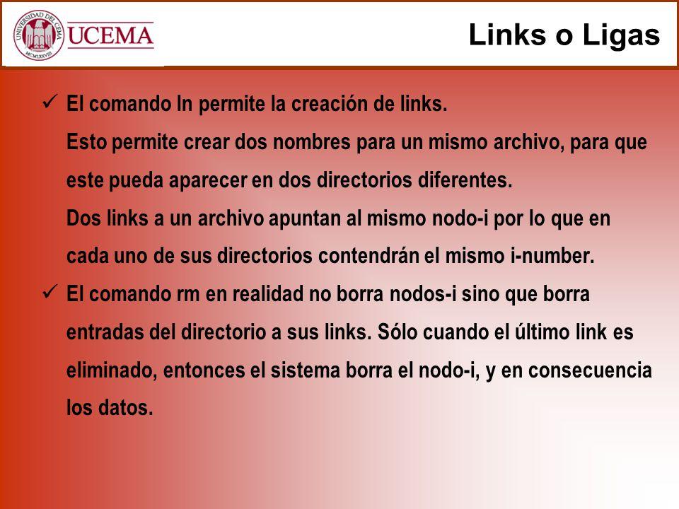 Links o Ligas El comando ln permite la creación de links. Esto permite crear dos nombres para un mismo archivo, para que este pueda aparecer en dos di